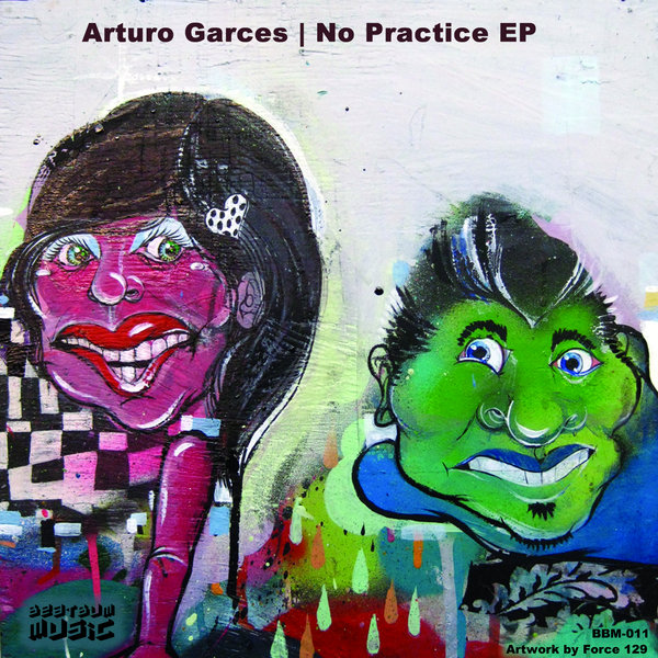 Arturo Garces -  No Practice EP - Beat Bum Music