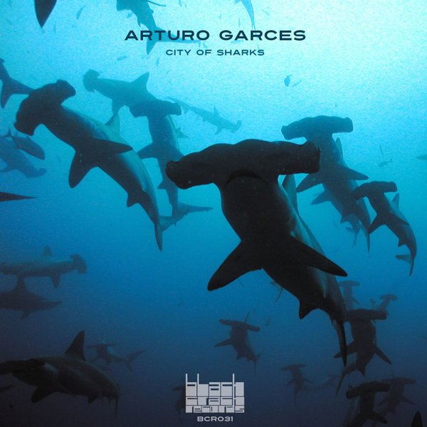 Arturo Garces -  City Of Sharks - Black Crack Records