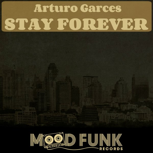 Arturo Garces - Stay Forever - Mood Funk Records