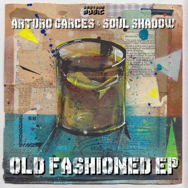 Arturo Garces, Soul Shadow - Old Fashioned EP - Beat Bum Music